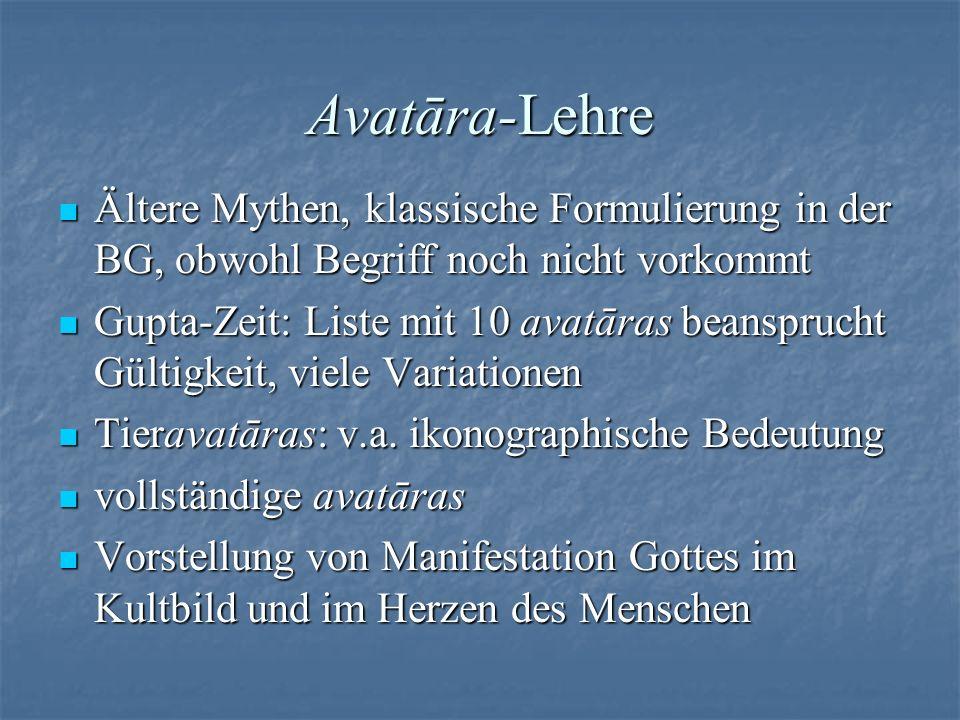 Avatāra-Lehre Ältere Mythen, klassische Formulierung in der BG, obwohl Begriff noch nicht vorkommt.