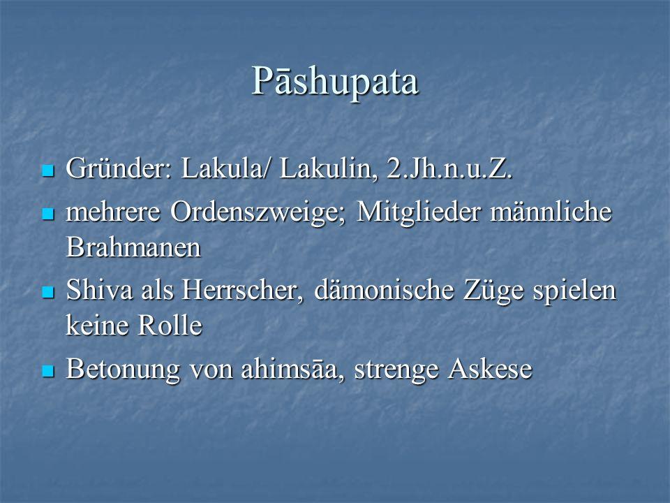 Pāshupata Gründer: Lakula/ Lakulin, 2.Jh.n.u.Z.