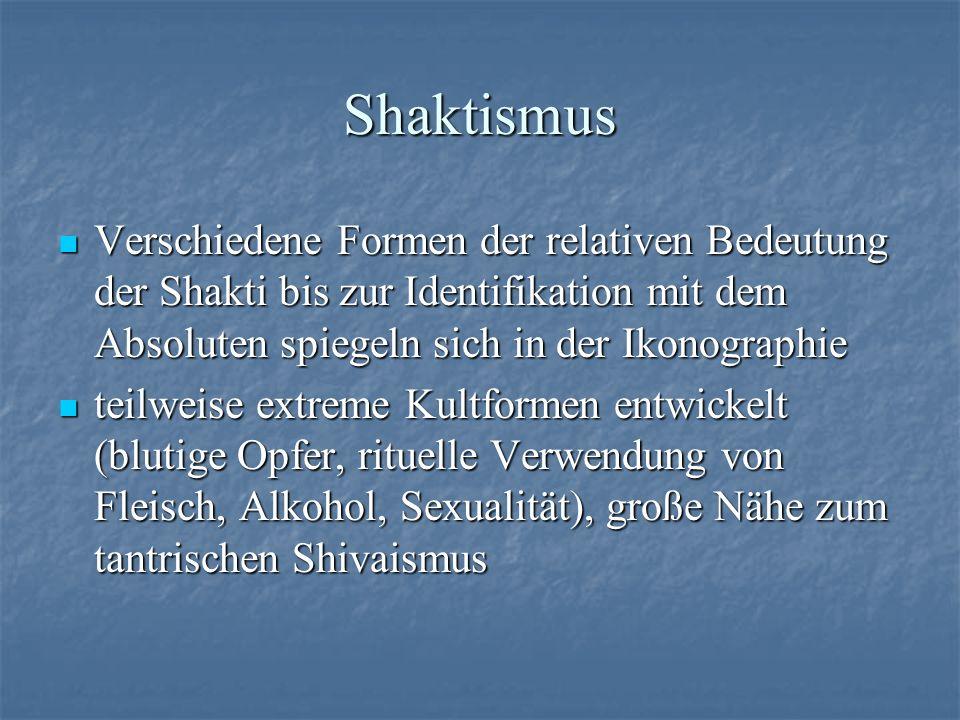 Shaktismus Verschiedene Formen der relativen Bedeutung der Shakti bis zur Identifikation mit dem Absoluten spiegeln sich in der Ikonographie.