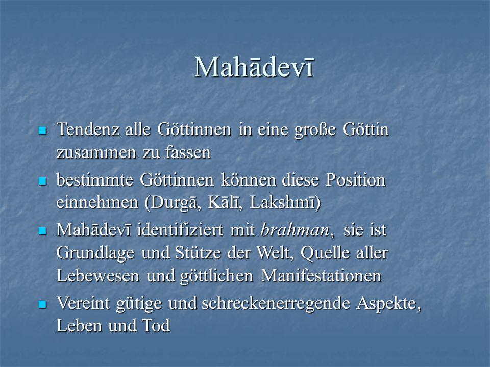 Mahādevī Tendenz alle Göttinnen in eine große Göttin zusammen zu fassen. bestimmte Göttinnen können diese Position einnehmen (Durgā, Kālī, Lakshmī)