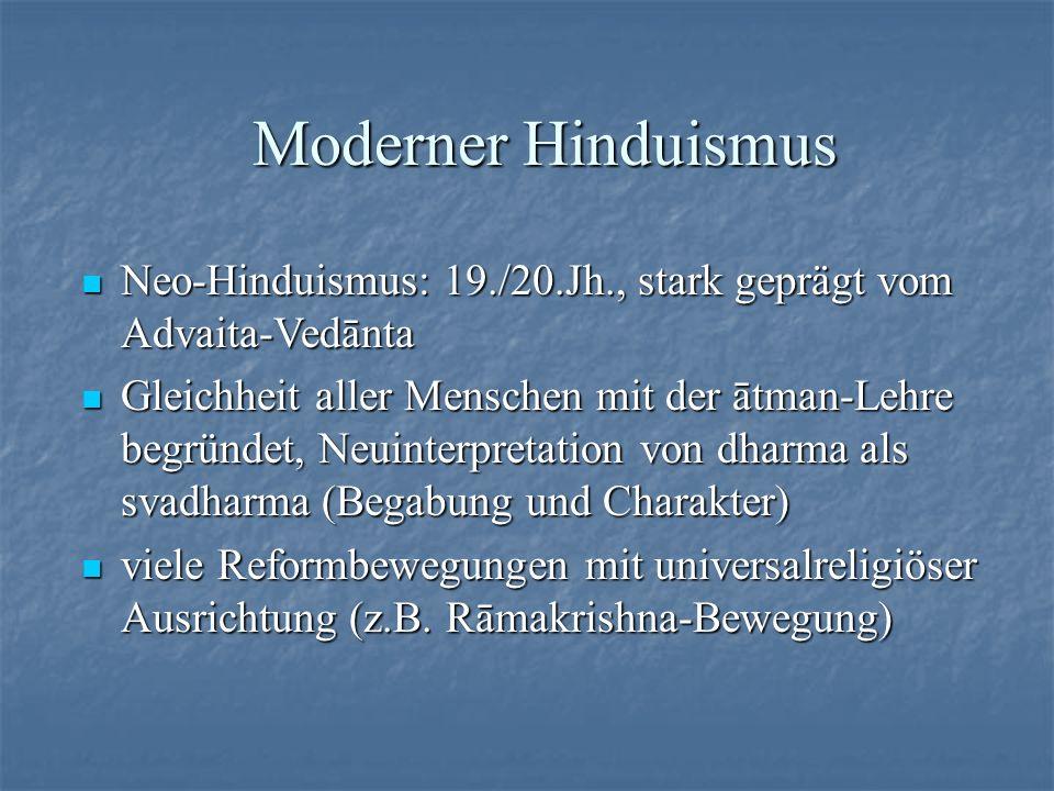 Moderner Hinduismus Neo-Hinduismus: 19./20.Jh., stark geprägt vom Advaita-Vedānta.