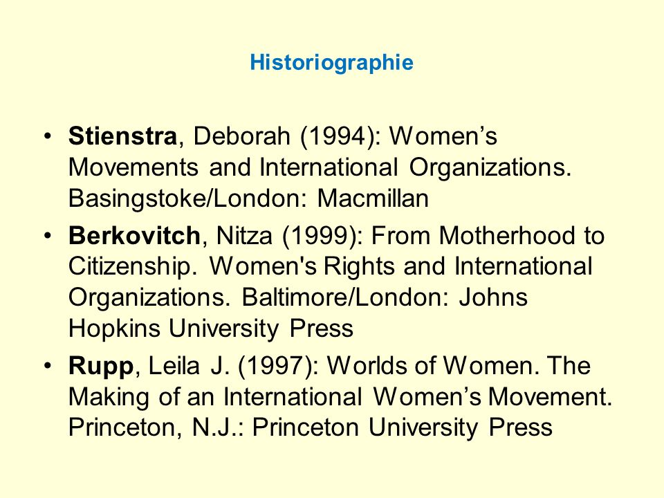 Historiographie Stienstra, Deborah (1994): Women's Movements and International Organizations. Basingstoke/London: Macmillan.