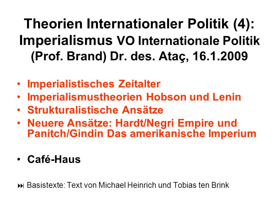Theorien Internationaler Politik (4): Imperialismus VO Internationale Politik (Prof. Brand) Dr. des. Ataç, 16.1.2009