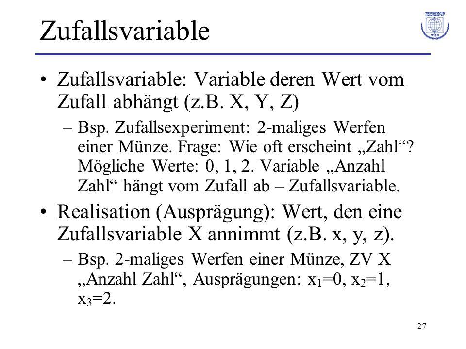 Zufallsvariable Zufallsvariable: Variable deren Wert vom Zufall abhängt (z.B. X, Y, Z)