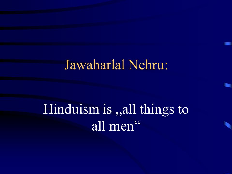 "Hinduism is ""all things to all men"