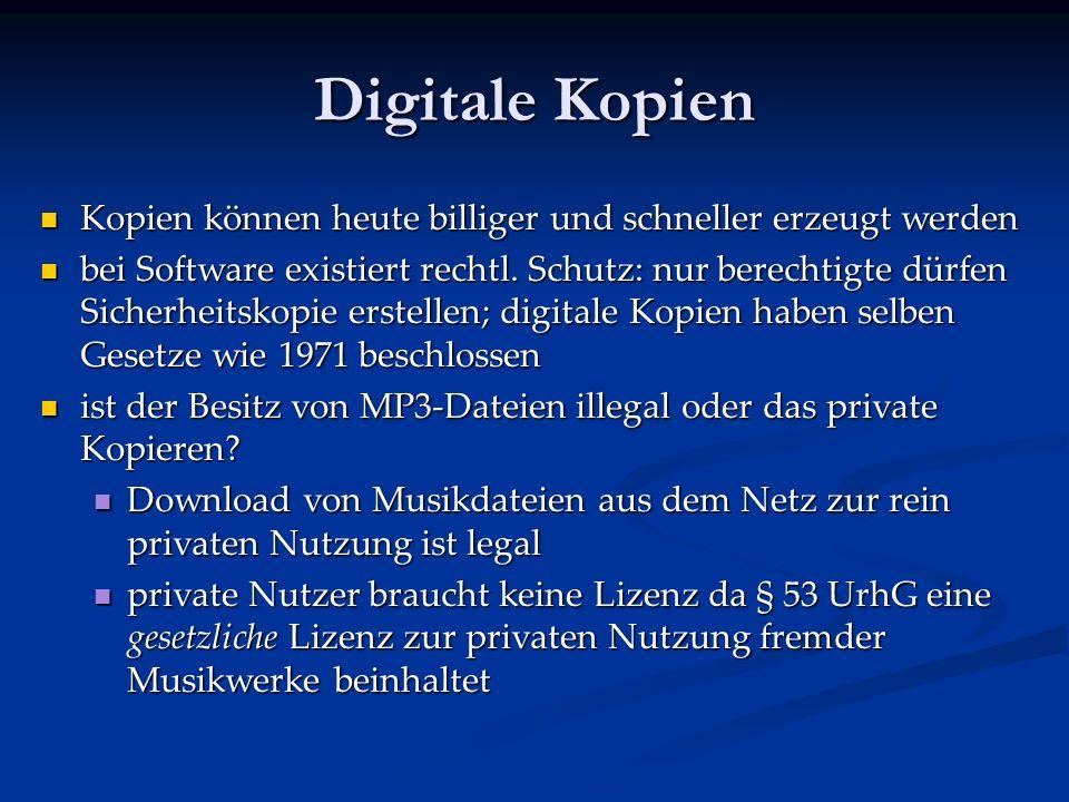 Digitale Kopien Kopien können heute billiger und schneller erzeugt werden.