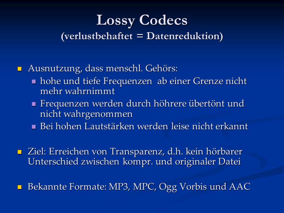 Lossy Codecs (verlustbehaftet = Datenreduktion)