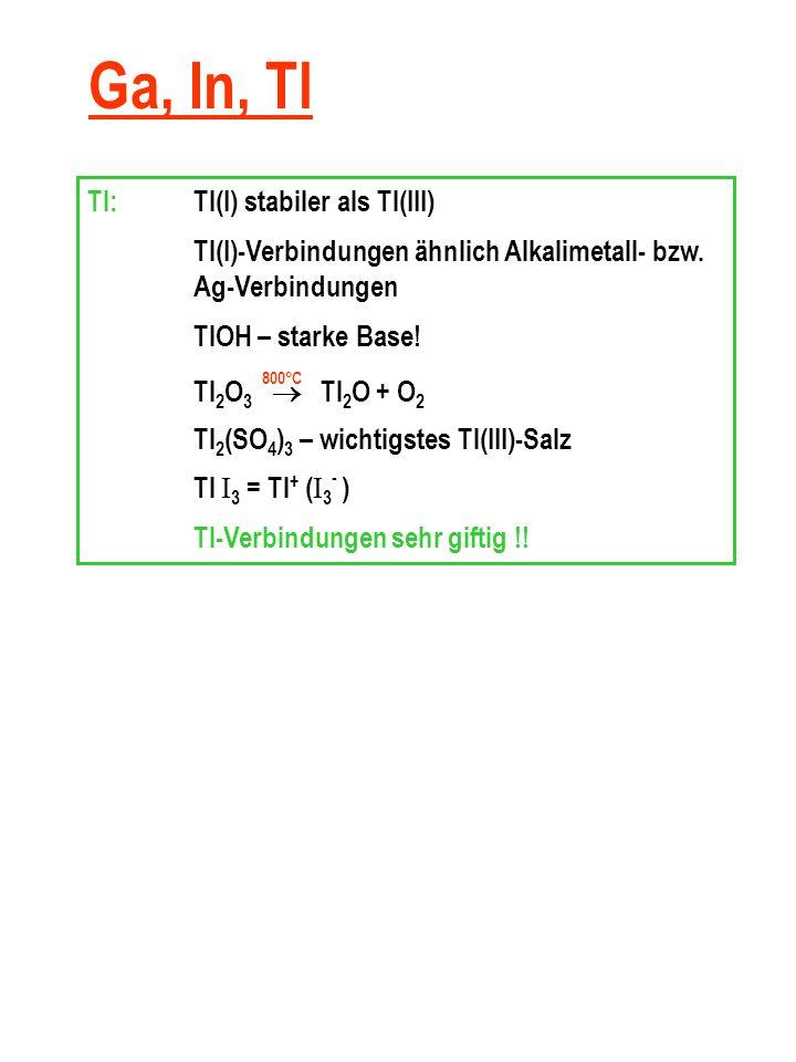 Ga, In, Tl Tl: Tl(I) stabiler als Tl(III)