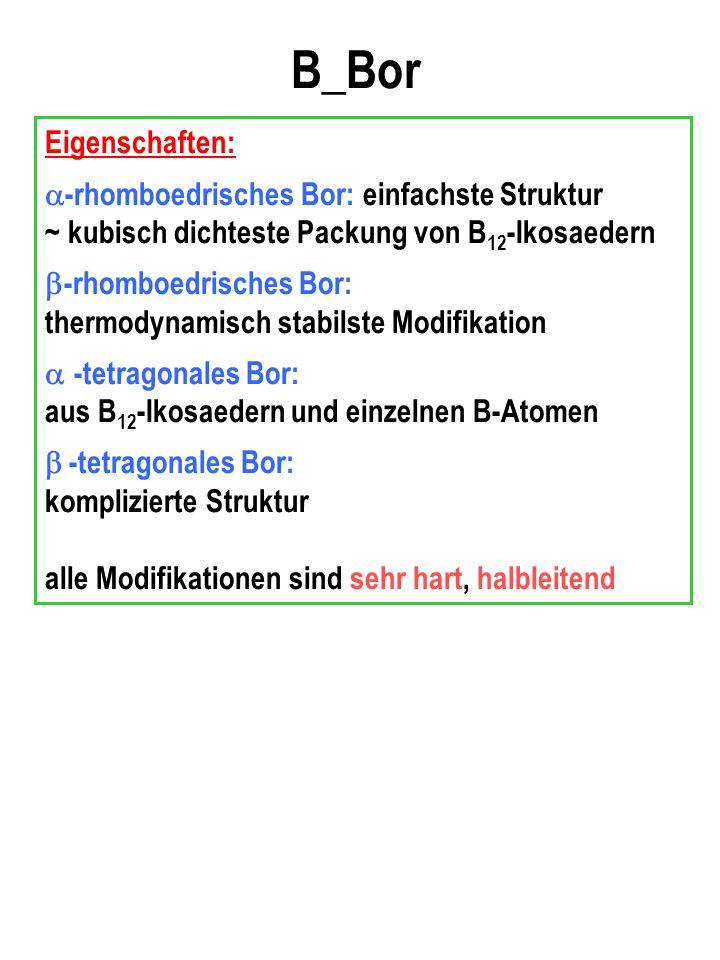 B_Bor Eigenschaften: -rhomboedrisches Bor: einfachste Struktur