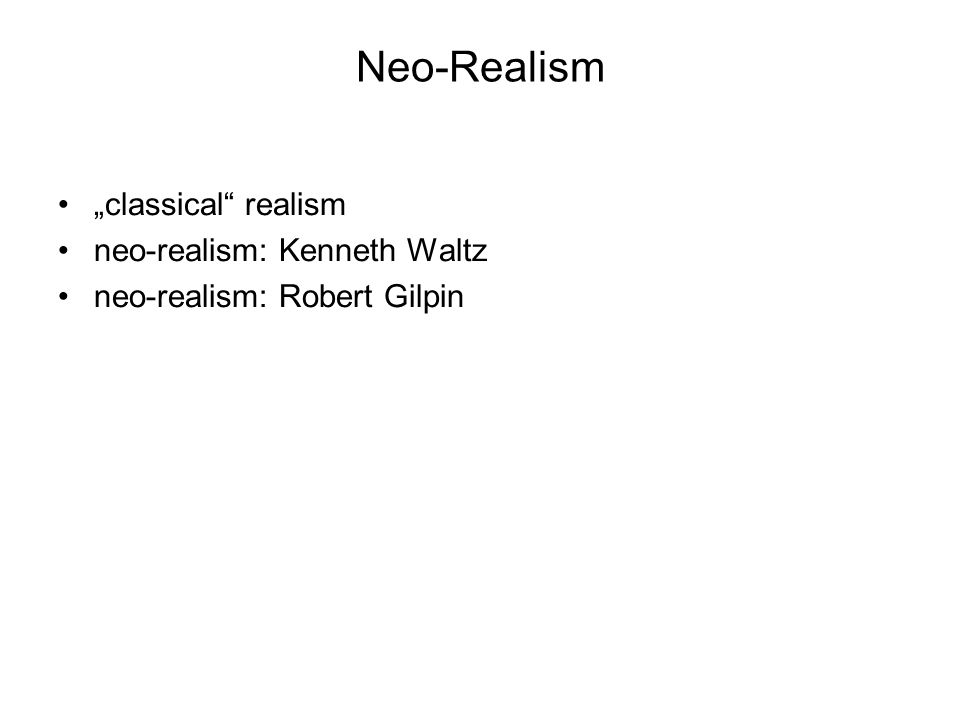 "Neo-Realism ""classical realism neo-realism: Kenneth Waltz"