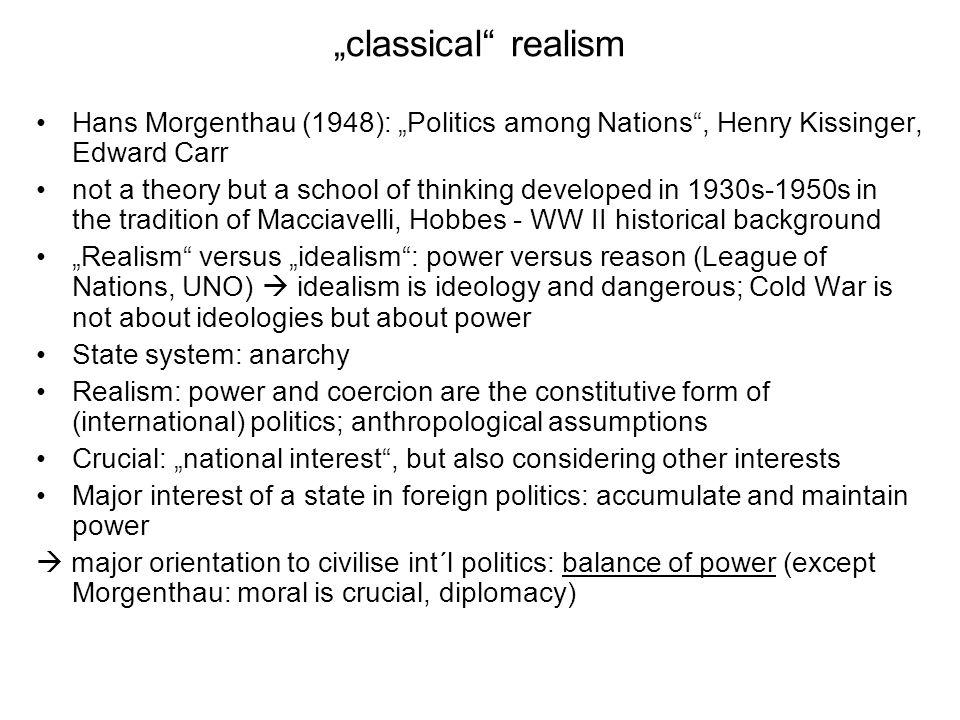 """classical realismHans Morgenthau (1948): ""Politics among Nations , Henry Kissinger, Edward Carr."