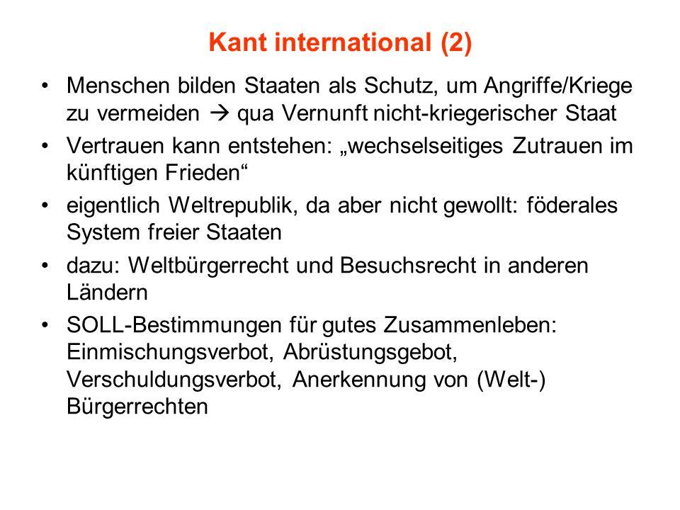 Kant international (2) Menschen bilden Staaten als Schutz, um Angriffe/Kriege zu vermeiden  qua Vernunft nicht-kriegerischer Staat.