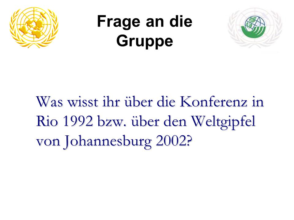 Frage an die Gruppe Was wisst ihr über die Konferenz in Rio 1992 bzw.