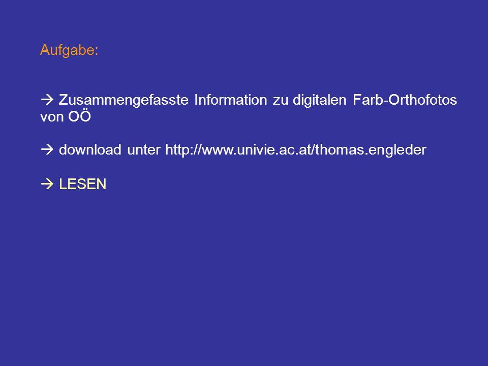 Aufgabe:  Zusammengefasste Information zu digitalen Farb-Orthofotos von OÖ.  download unter http://www.univie.ac.at/thomas.engleder.