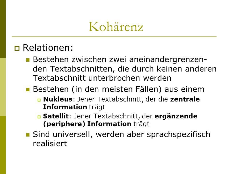 Kohärenz Relationen: Bestehen zwischen zwei aneinandergrenzen-den Textabschnitten, die durch keinen anderen Textabschnitt unterbrochen werden.