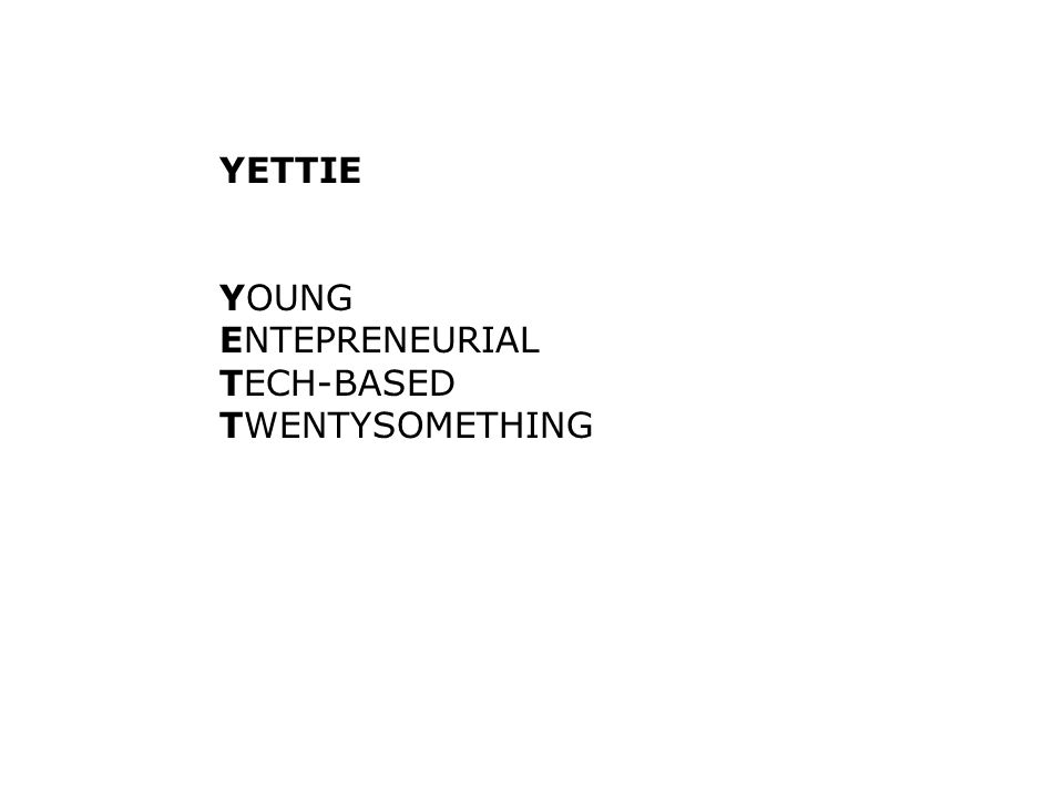 YETTIE YOUNG ENTEPRENEURIAL TECH-BASED TWENTYSOMETHING