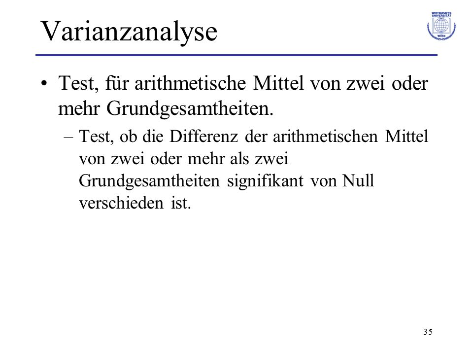 Varianzanalyse Test, für arithmetische Mittel von zwei oder mehr Grundgesamtheiten.