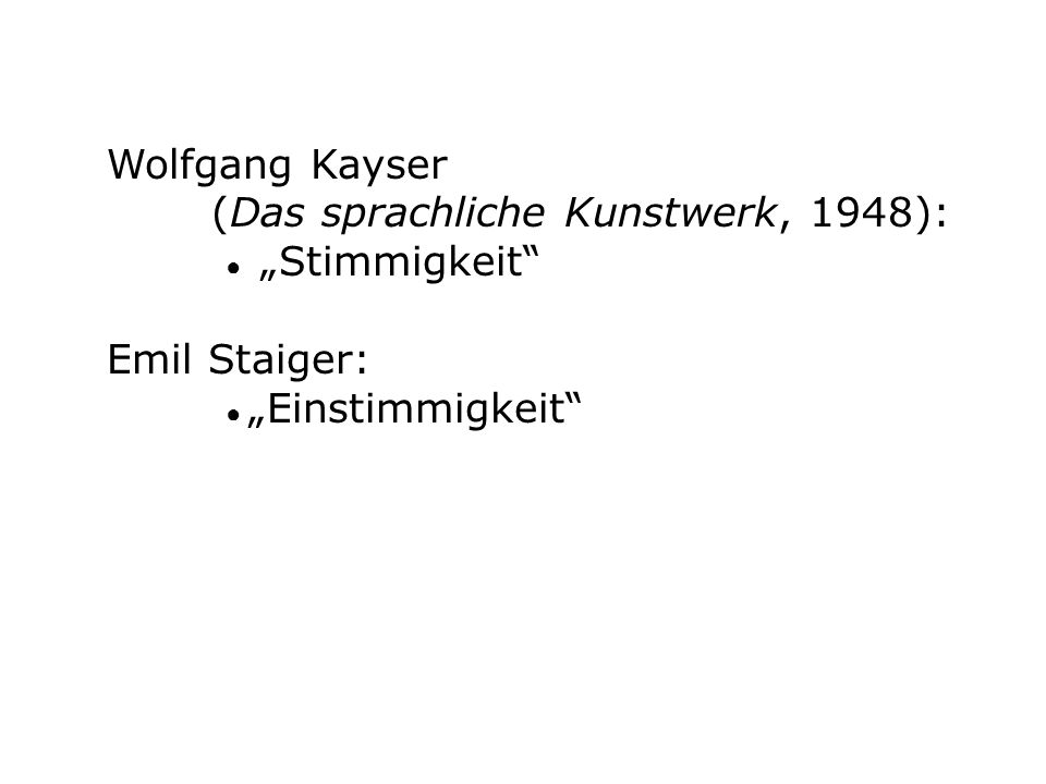 """Wolfgang Kayser (Das sprachliche Kunstwerk, 1948): ● """"Stimmigkeit Emil Staiger: ● """"Einstimmigkeit"""