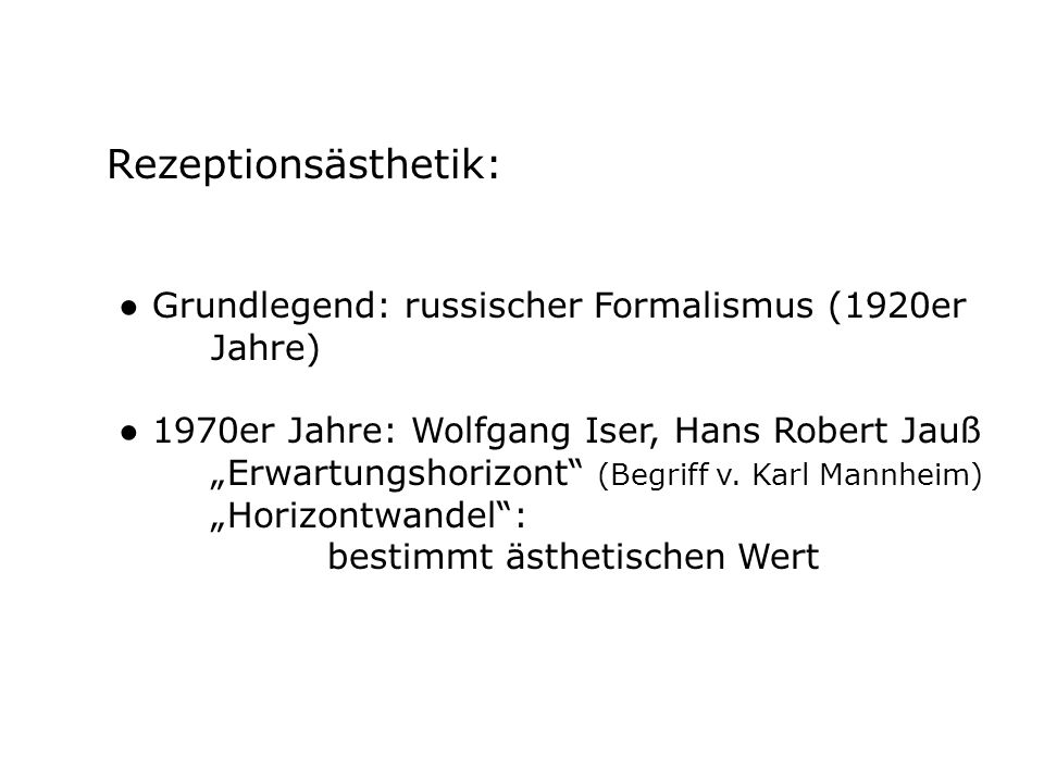 Rezeptionsästhetik:● Grundlegend: russischer Formalismus (1920er Jahre) ● 1970er Jahre: Wolfgang Iser, Hans Robert Jauß.