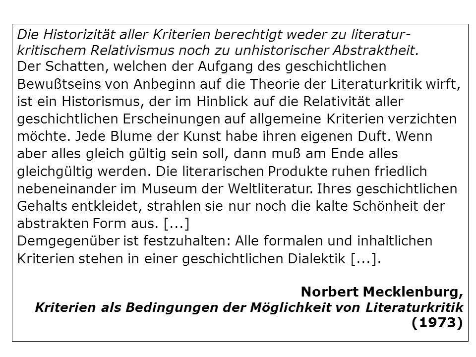 Die Historizität aller Kriterien berechtigt weder zu literatur-kritischem Relativismus noch zu unhistorischer Abstraktheit.