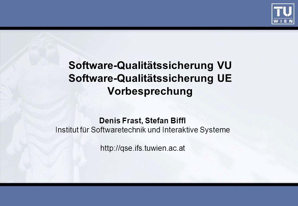 ISESE03 Software-Qualitätssicherung VU Software-Qualitätssicherung UE Vorbesprechung.