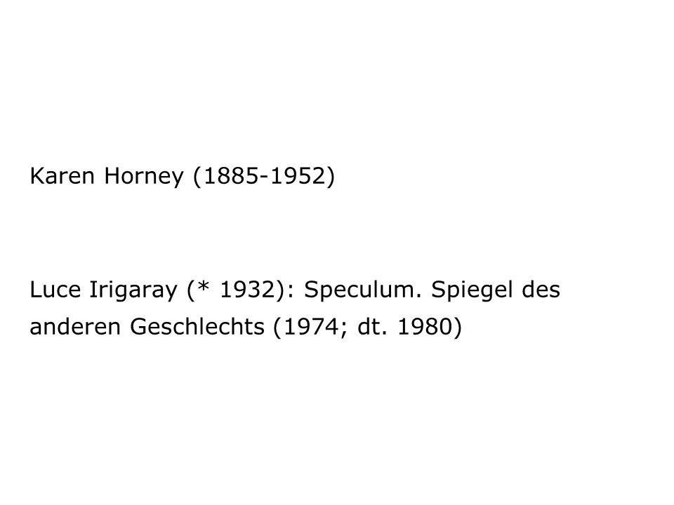 Karen Horney (1885-1952) Luce Irigaray (. 1932): Speculum