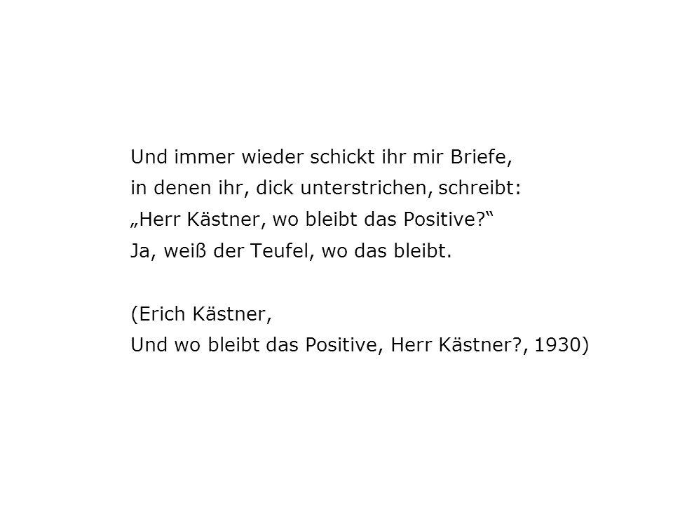 """Und immer wieder schickt ihr mir Briefe, in denen ihr, dick unterstrichen, schreibt: """"Herr Kästner, wo bleibt das Positive Ja, weiß der Teufel, wo das bleibt."""