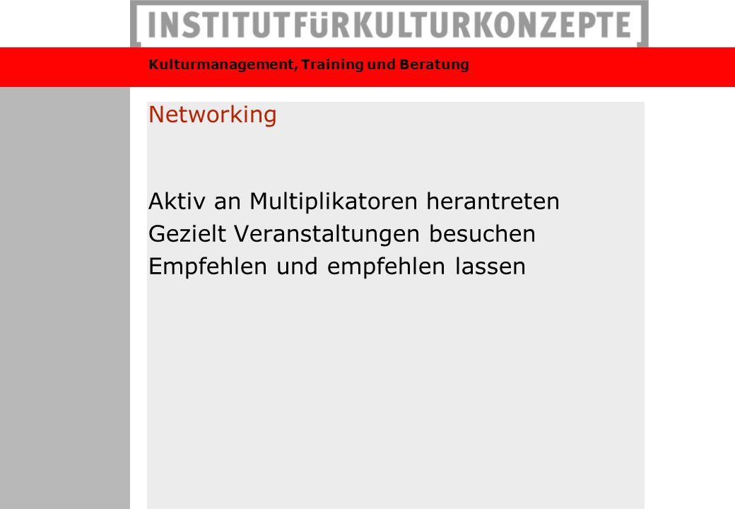 Networking Aktiv an Multiplikatoren herantreten. Gezielt Veranstaltungen besuchen.