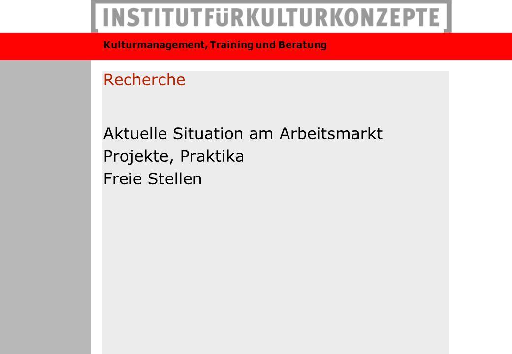 Recherche Aktuelle Situation am Arbeitsmarkt Projekte, Praktika Freie Stellen