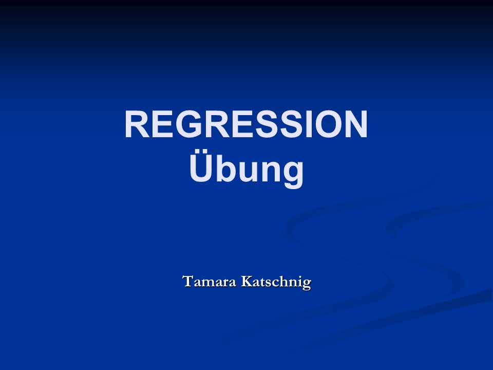 REGRESSION Übung Tamara Katschnig