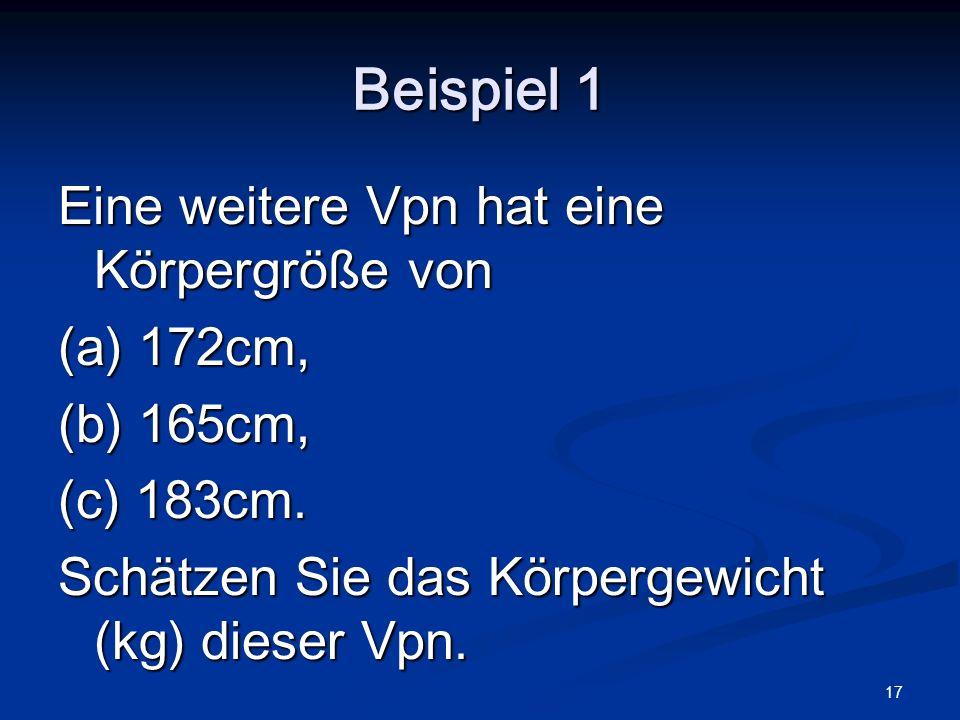 Beispiel 1 Eine weitere Vpn hat eine Körpergröße von (a) 172cm,