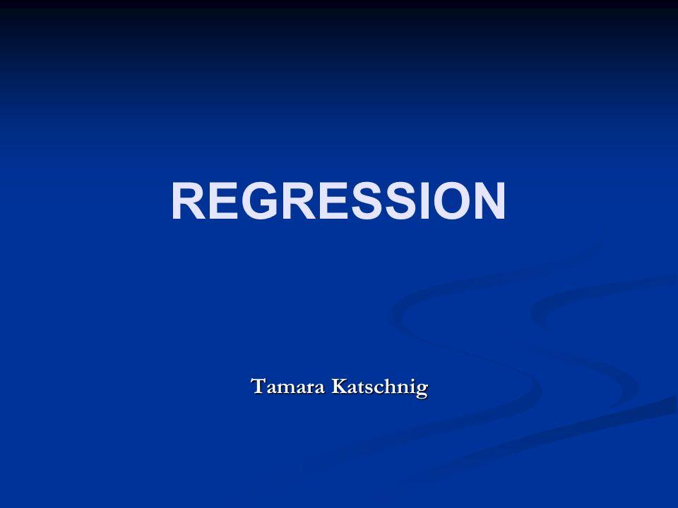 REGRESSION Tamara Katschnig
