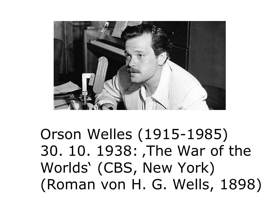 Orson Welles (1915-1985) 30. 10. 1938: 'The War of the Worlds' (CBS, New York) (Roman von H.