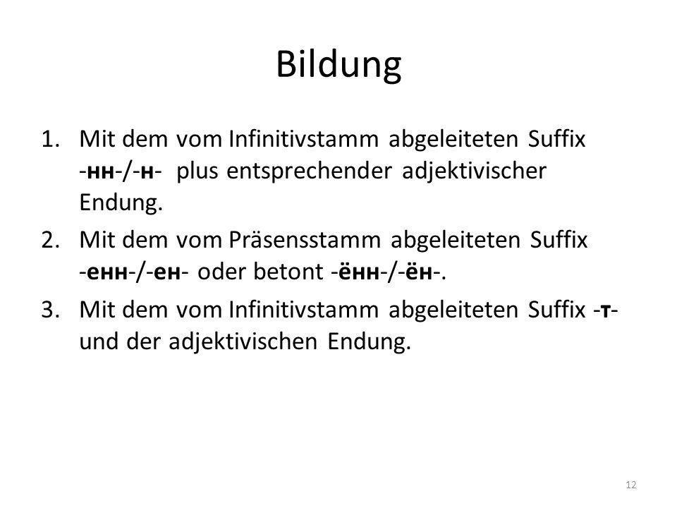 Bildung Mit dem vom Infinitivstamm abgeleiteten Suffix -нн-/-н- plus entsprechender adjektivischer Endung.