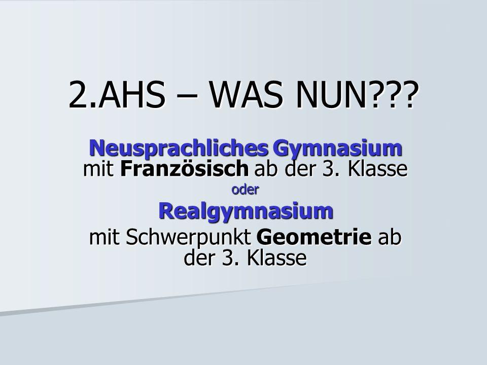 2.AHS – WAS NUN Neusprachliches Gymnasium mit Französisch ab der 3. Klasse. oder. Realgymnasium.