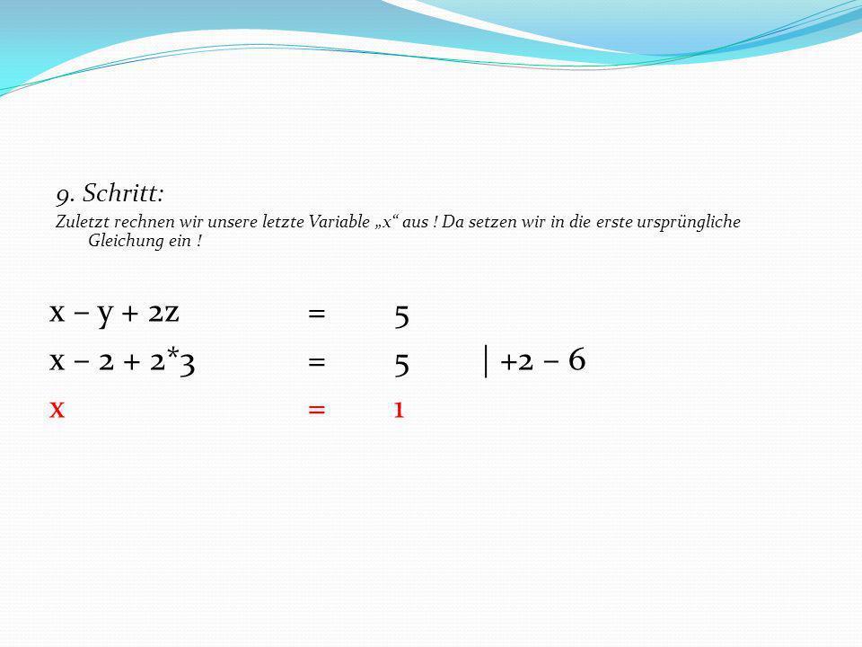 x – y + 2z = 5 x – 2 + 2*3 = 5 | +2 – 6 x = 1 9. Schritt:
