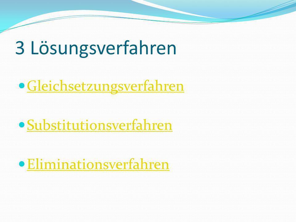 3 Lösungsverfahren Gleichsetzungsverfahren Substitutionsverfahren