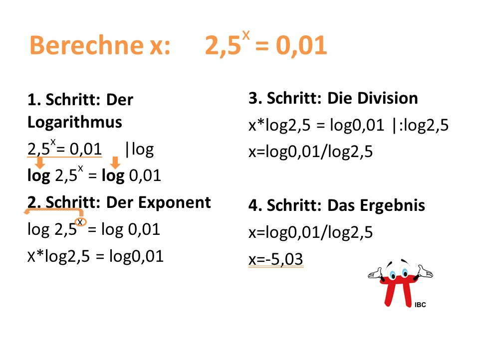 Berechne x: 2,5x = 0,01 1. Schritt: Der Logarithmus