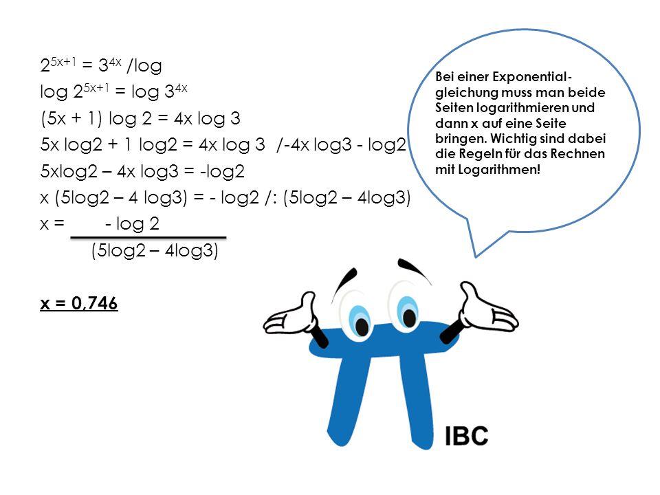 Bei einer Exponential- gleichung muss man beide Seiten logarithmieren und dann x auf eine Seite bringen. Wichtig sind dabei die Regeln für das Rechnen mit Logarithmen!