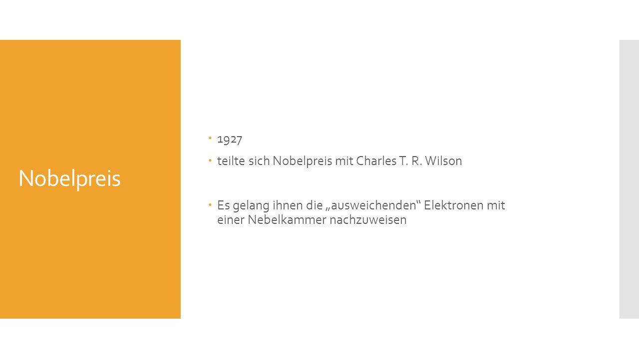 Nobelpreis 1927 teilte sich Nobelpreis mit Charles T. R. Wilson