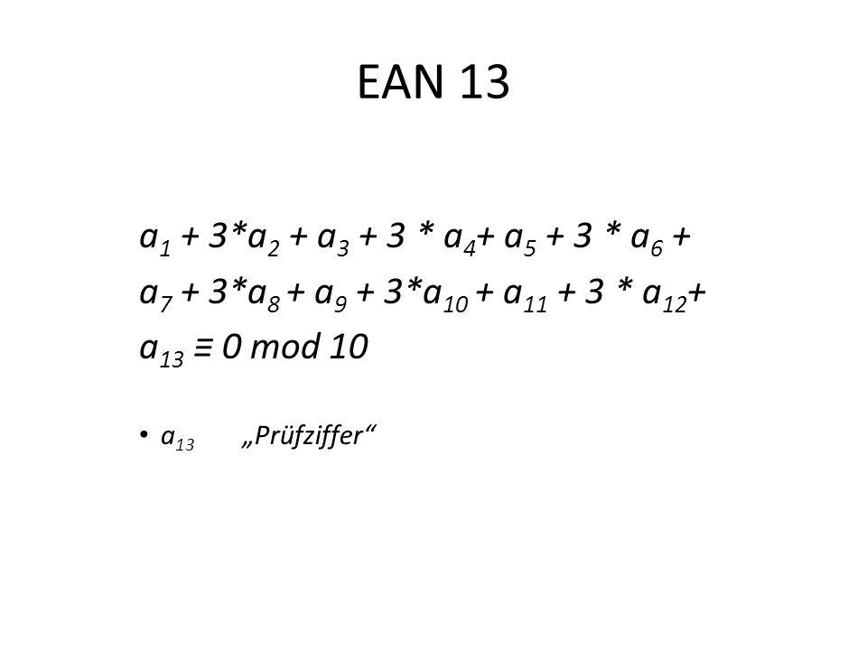 EAN 13 a1 + 3*a2 + a3 + 3 * a4+ a5 + 3 * a6 + a7 + 3*a8 + a9 + 3*a10 + a11 + 3 * a12+ a13 ≡ 0 mod 10.