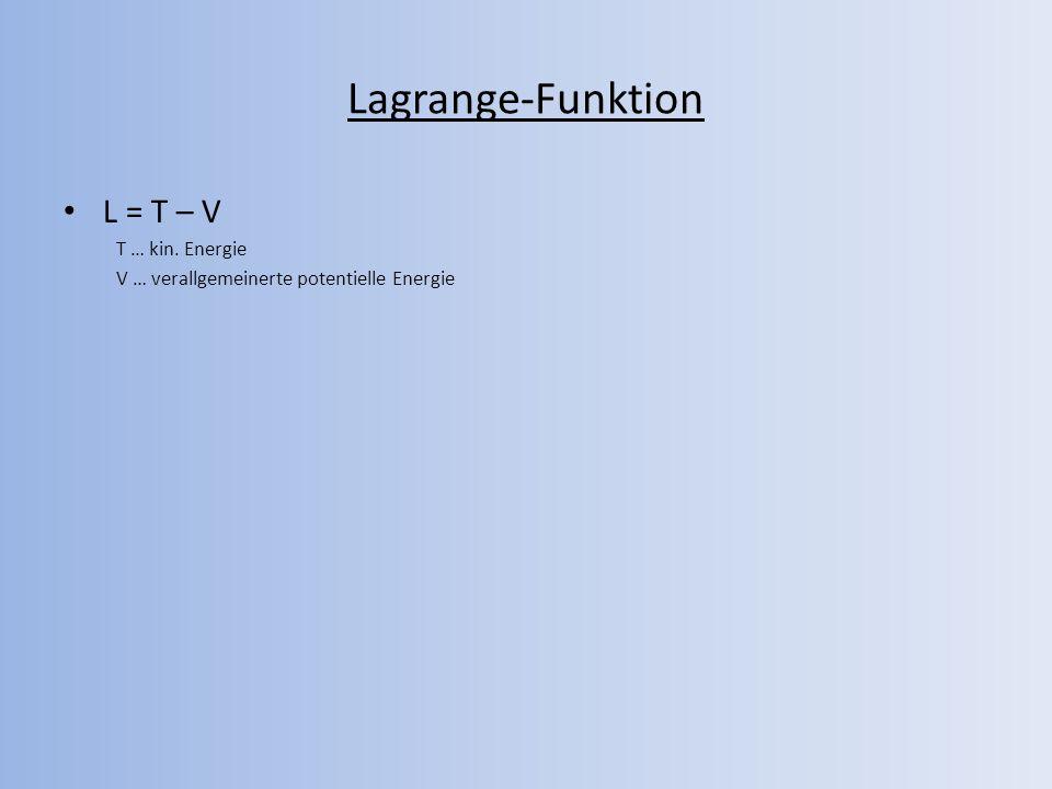 Lagrange-Funktion L = T – V T … kin. Energie