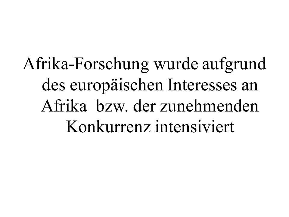 Afrika-Forschung wurde aufgrund des europäischen Interesses an Afrika bzw.
