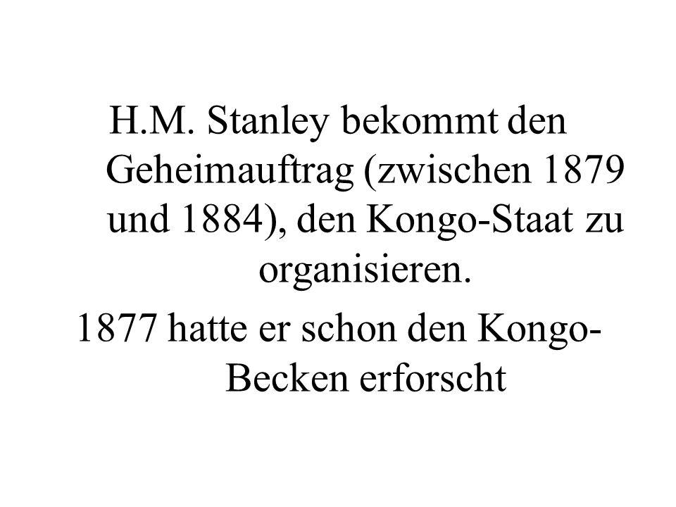 H.M. Stanley bekommt den Geheimauftrag (zwischen 1879 und 1884), den Kongo-Staat zu organisieren.