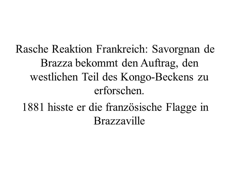 Rasche Reaktion Frankreich: Savorgnan de Brazza bekommt den Auftrag, den westlichen Teil des Kongo-Beckens zu erforschen.