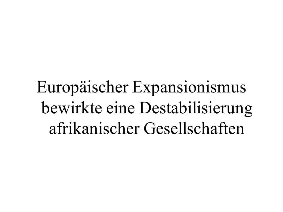 Europäischer Expansionismus bewirkte eine Destabilisierung afrikanischer Gesellschaften