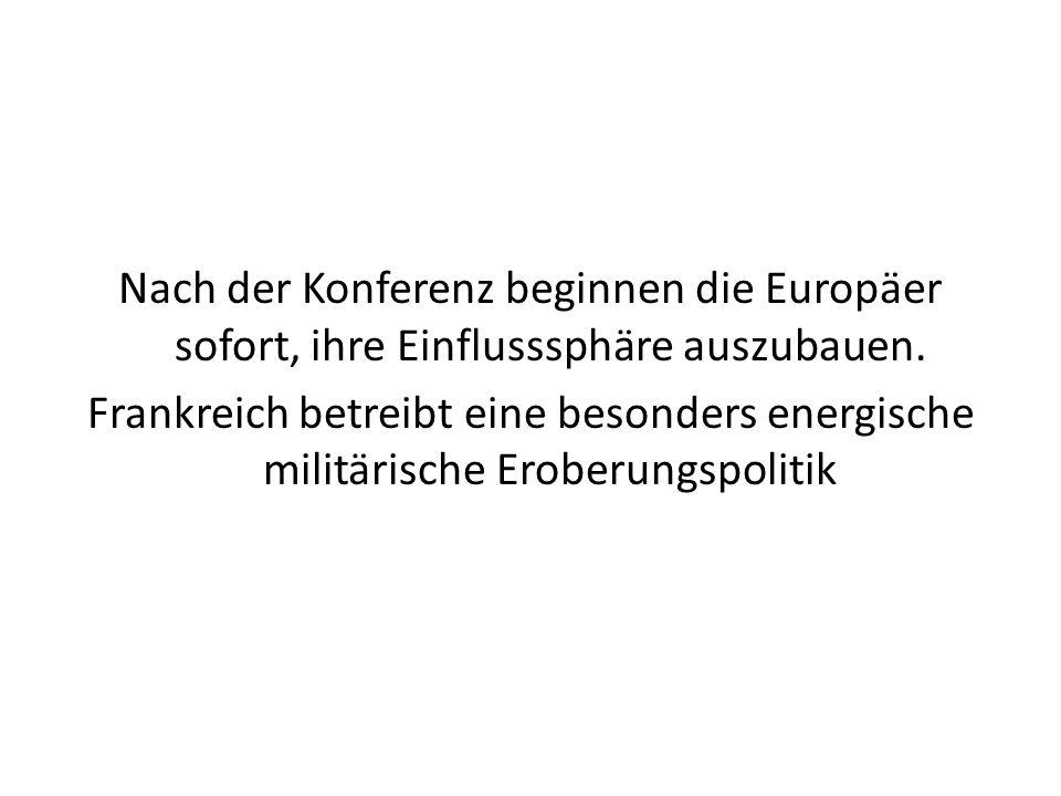 Nach der Konferenz beginnen die Europäer sofort, ihre Einflusssphäre auszubauen.