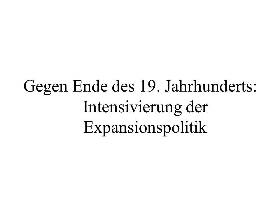 Gegen Ende des 19. Jahrhunderts: Intensivierung der Expansionspolitik