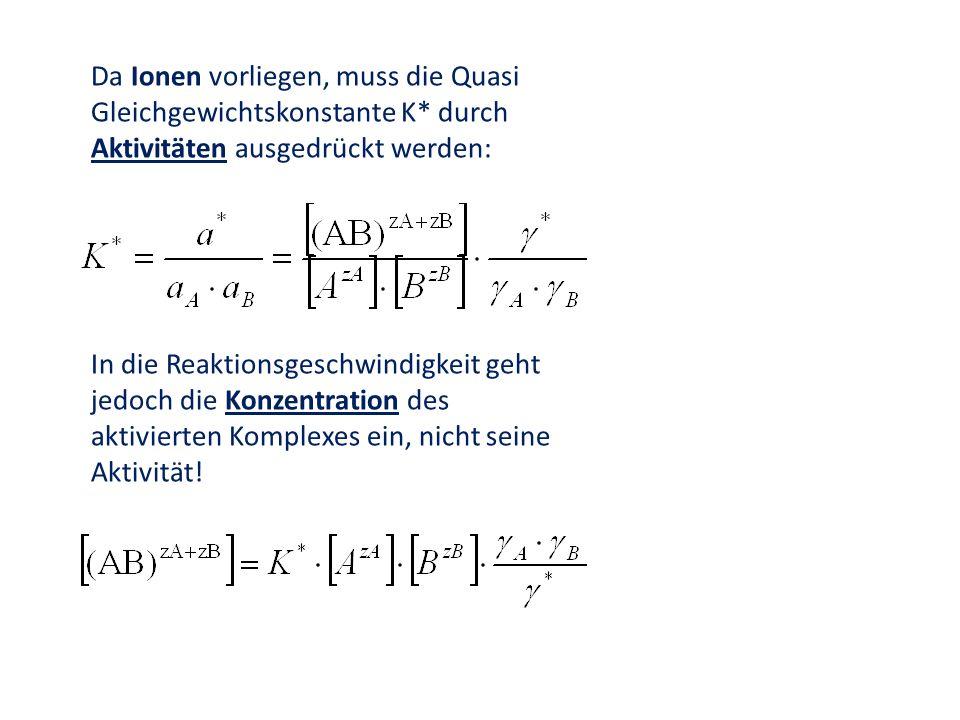 Da Ionen vorliegen, muss die Quasi Gleichgewichtskonstante K
