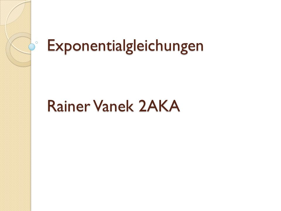 Exponentialgleichungen Rainer Vanek 2AKA